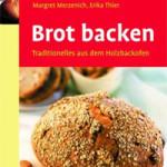 """Rezension: """"Brot backen – Traditionelles aus dem Holzbackofen"""" von Margret Merzenich und Erika Thier"""