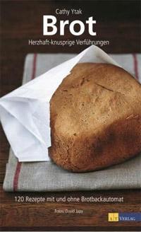 """""""Brot: Herzhaft-knusprige Verführungen"""" von Cathy Ytak"""