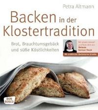 """""""Backen in der Klostertradition: Brot, Brauchtumsgebäck und süße Köstlichkeiten"""" von Petra Altmann"""