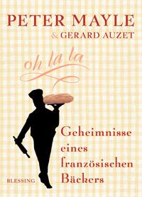 """""""Geheimnisse eines französischen Bäckers"""" von Peter Mayle und Gerard Auzet"""