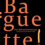 """Rezension: """"Baguette. Eine Gebrauchsanweisung"""" von Rainer Schillings und Ansgar Pudenz"""