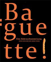 """""""Baguette. Eine Gebrauchsanweisung"""" von Rainer Schillings und Ansgar Pudenz"""