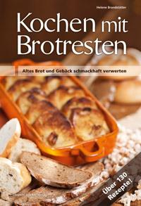 """""""Kochen mit Brotresten"""" von Helene Brandstätter"""