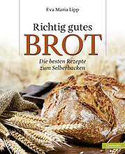 """Richtig gutes Brot"" von Eva Maria Lipp"