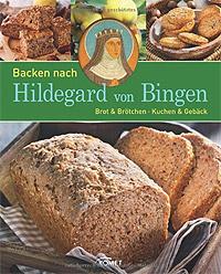 """""""Backen nach Hildegard von Bingen"""" von Jens Dreisbach und Annerose Sieck"""