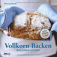 """""""Vollkorn-Backen"""" von Peter Gradwohl"""