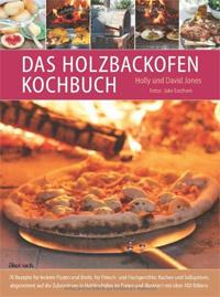 """""""Das Holzbackofen-Kochbuch"""" von Holly und David Jones"""