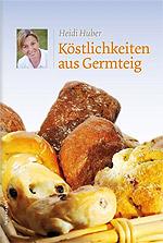 """""""Köstlichkeiten aus Germteig"""" von Heidi Huber"""