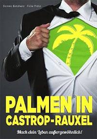 """""""Palmen in Castrop-Rauxel"""" von Dennis Betzholz und Felix Plötz"""