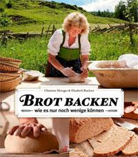 """""""Brot backen wie es nur noch wenige können"""" von Christine Metzger und Elisabeth Ruckser"""